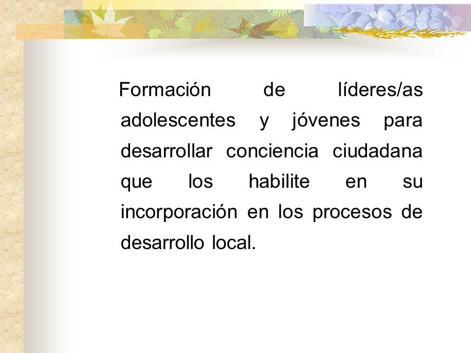 Formación de líderes/as adolescentes y jóvenes para desarrollar conciencia ciudadana que los habilite en su incorporación en los procesos de desarroll