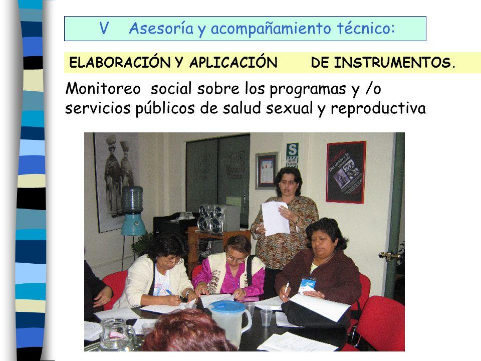 V Asesoría y acompañamiento técnico: ELABORACIÓN Y APLICACIÓN DE INSTRUMENTOS. Monitoreo social sobre los programas y /o servicios públicos de salud s