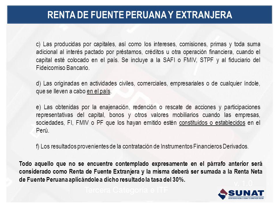 RENTA DE FUENTE PERUANA Y EXTRANJERA c) Las producidas por capitales, así como los intereses, comisiones, primas y toda suma adicional al interés pact