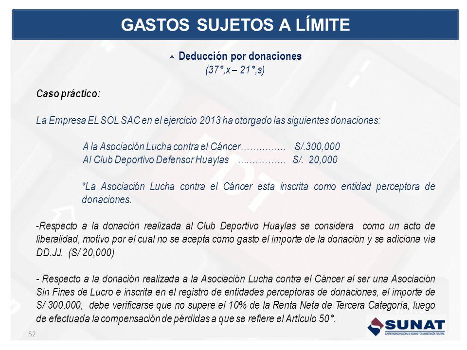 Caso práctico: La Empresa EL SOL SAC en el ejercicio 2013 ha otorgado las siguientes donaciones: A la Asociación Lucha contra el Cáncer…………… S/.300,000 Al Club Deportivo Defensor Huaylas ….………… S/.