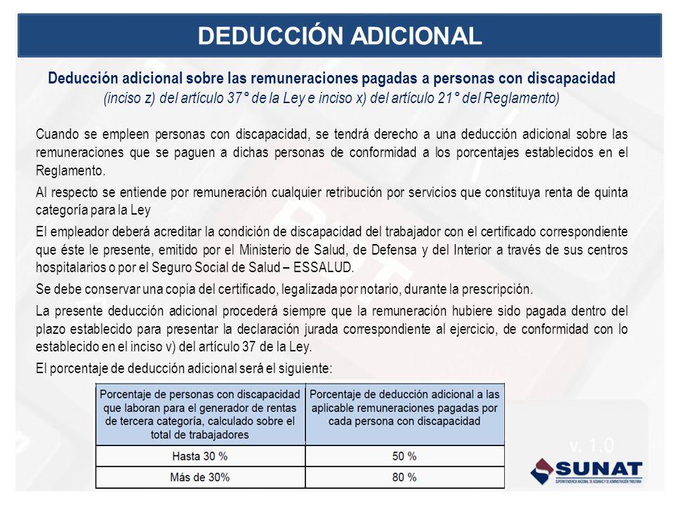 DEDUCCIÓN ADICIONAL Deducción adicional sobre las remuneraciones pagadas a personas con discapacidad (inciso z) del artículo 37° de la Ley e inciso x)