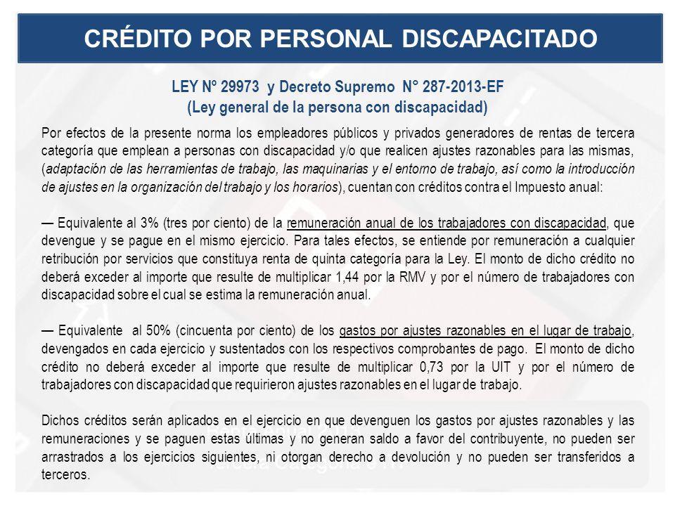 CRÉDITO POR PERSONAL DISCAPACITADO LEY Nº 29973 y Decreto Supremo N° 287-2013-EF (Ley general de la persona con discapacidad) Por efectos de la presen