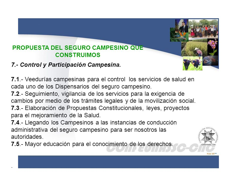 PROPUESTA DEL SEGURO CAMPESINO QUE CONSTRUIMOS 7.- Control y Participación Campesina. 7.1.- Veedurías campesinas para el control los servicios de salu
