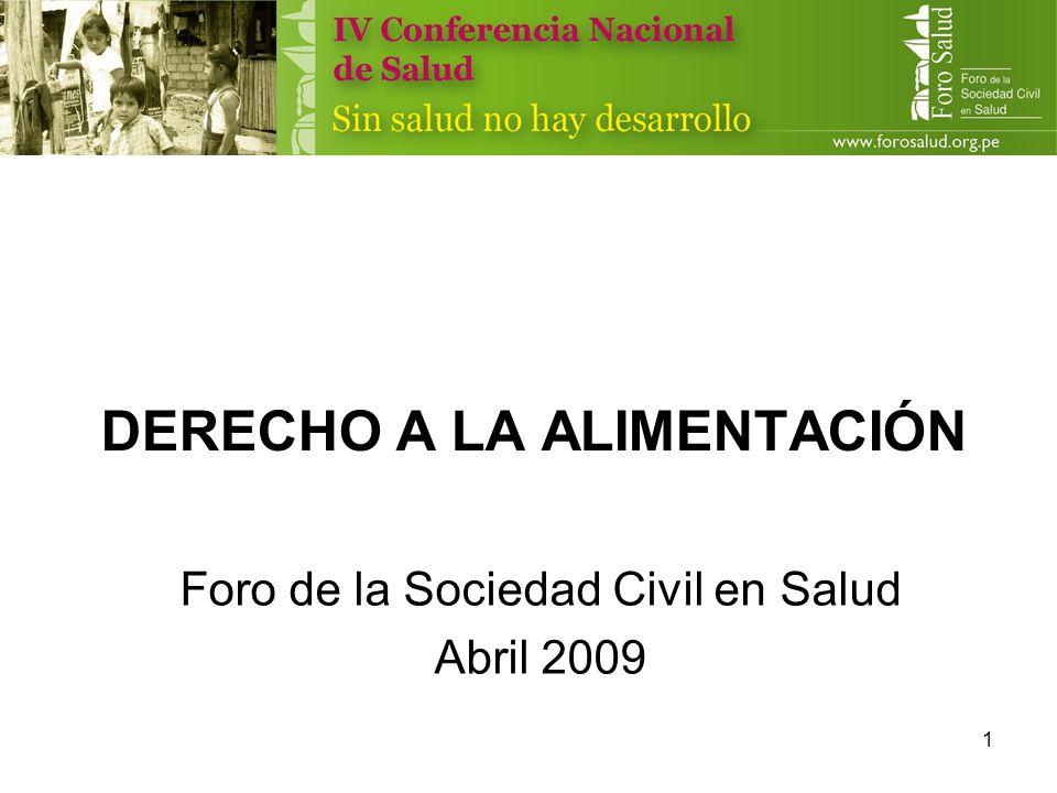 1 DERECHO A LA ALIMENTACIÓN Foro de la Sociedad Civil en Salud Abril 2009