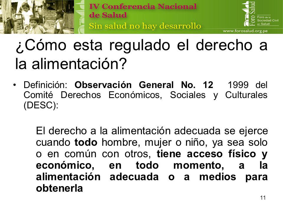 11 ¿Cómo esta regulado el derecho a la alimentación? Definición: Observación General No. 12 1999 del Comité Derechos Económicos, Sociales y Culturales