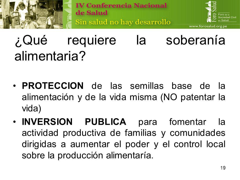 19 ¿Qué requiere la soberanía alimentaria? PROTECCION de las semillas base de la alimentación y de la vida misma (NO patentar la vida) INVERSION PUBLI