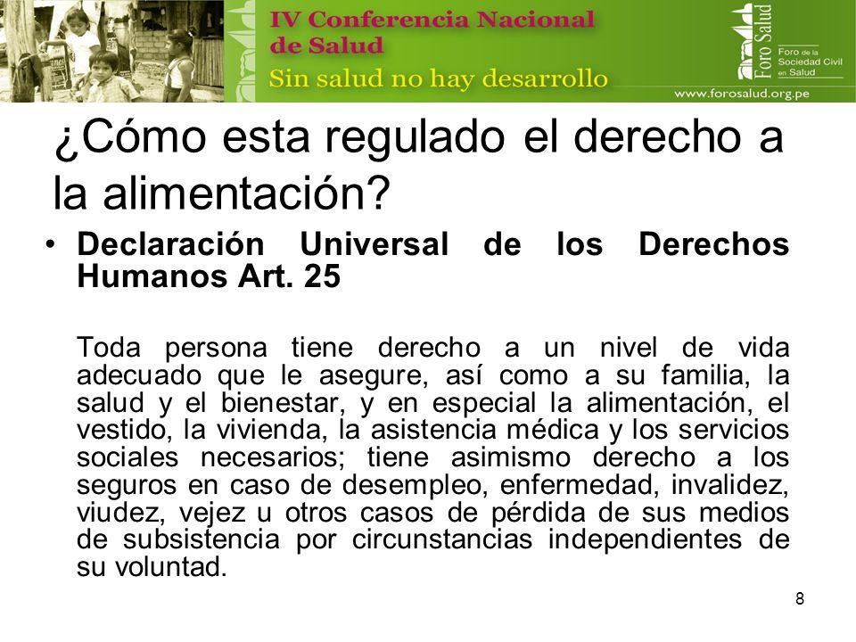 8 ¿Cómo esta regulado el derecho a la alimentación? Declaración Universal de los Derechos Humanos Art. 25 Toda persona tiene derecho a un nivel de vid