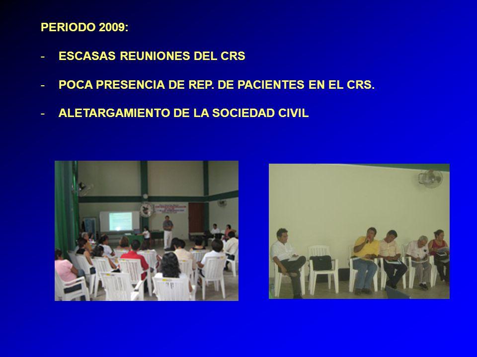 PERIODO 2009: -ESCASAS REUNIONES DEL CRS -POCA PRESENCIA DE REP.