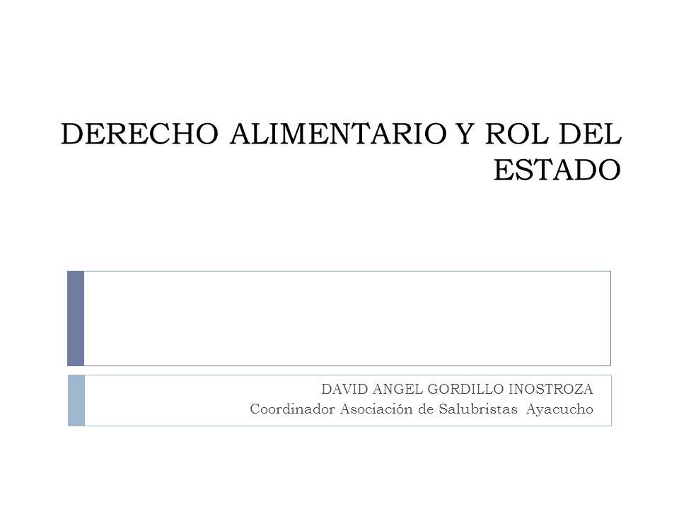 DERECHO ALIMENTARIO Y ROL DEL ESTADO DAVID ANGEL GORDILLO INOSTROZA Coordinador Asociación de Salubristas Ayacucho