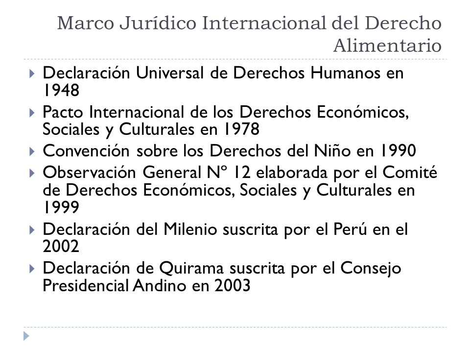 Marco Jurídico Internacional del Derecho Alimentario Declaración Universal de Derechos Humanos en 1948 Pacto Internacional de los Derechos Económicos,