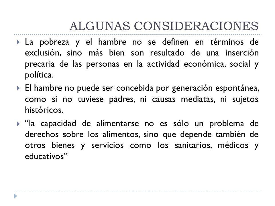 ALGUNAS CONSIDERACIONES Actualmente en los estados latinoamericanos existe una dicotomía entre la política económica (monetaria) y la política social (seguridad alimentaria), donde ésta se subordina a la primera.
