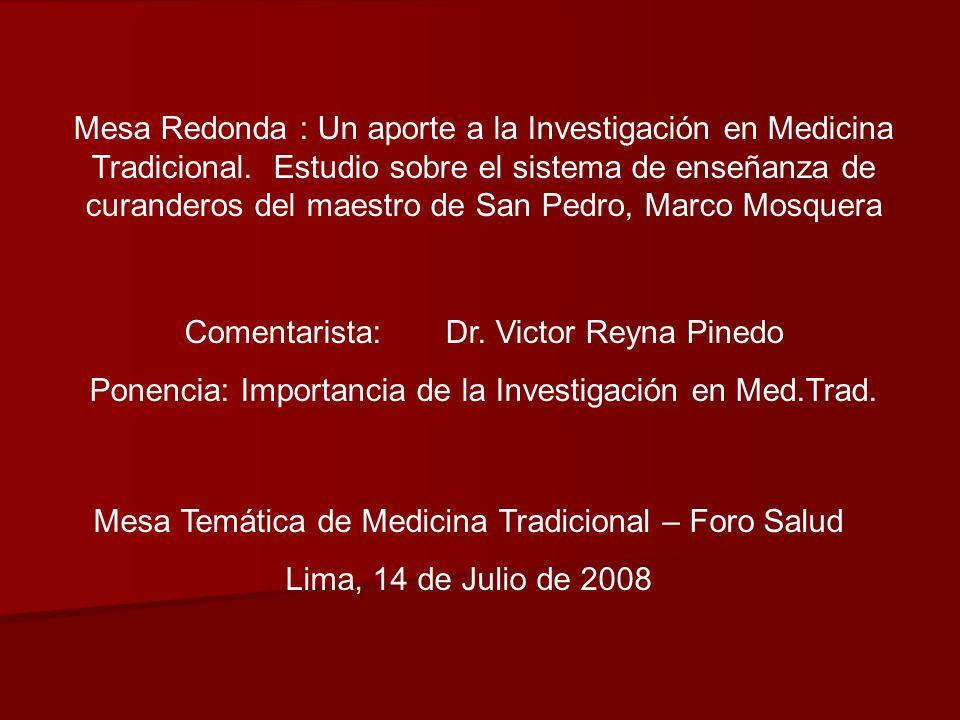 Mesa Redonda : Un aporte a la Investigación en Medicina Tradicional. Estudio sobre el sistema de enseñanza de curanderos del maestro de San Pedro, Mar