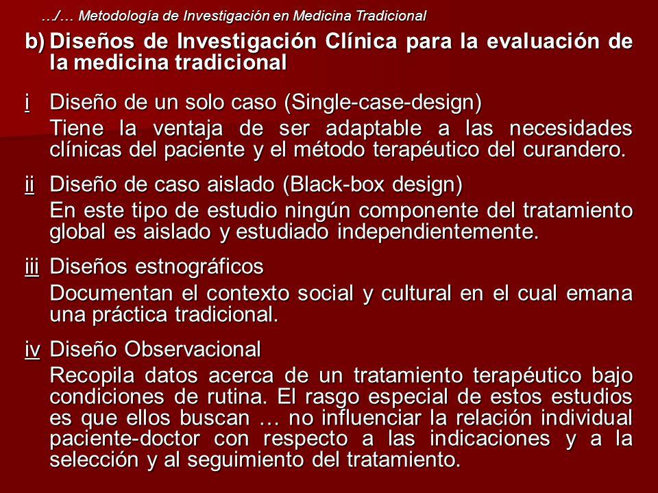 b)Diseños de Investigación Clínica para la evaluación de la medicina tradicional i Diseño de un solo caso (Single-case-design) Tiene la ventaja de ser