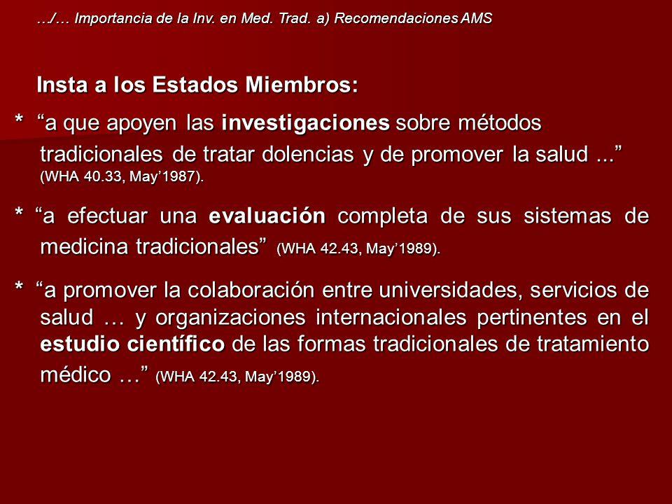 Insta a los Estados Miembros: Insta a los Estados Miembros: * a que apoyen las investigaciones sobre métodos tradicionales de tratar dolencias y de pr