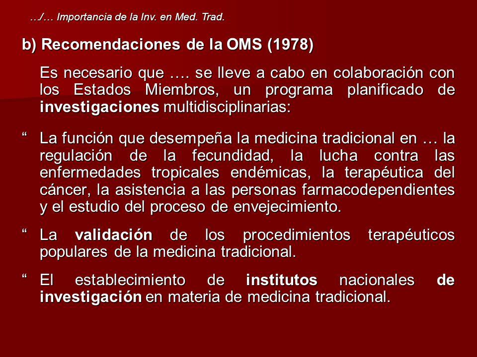 b) Recomendaciones de la OMS (1978) Es necesario que …. se lleve a cabo en colaboración con los Estados Miembros, un programa planificado de investiga