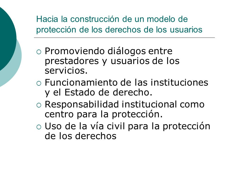 Hacia la construcción de un modelo de protección de los derechos de los usuarios Promoviendo diálogos entre prestadores y usuarios de los servicios. F