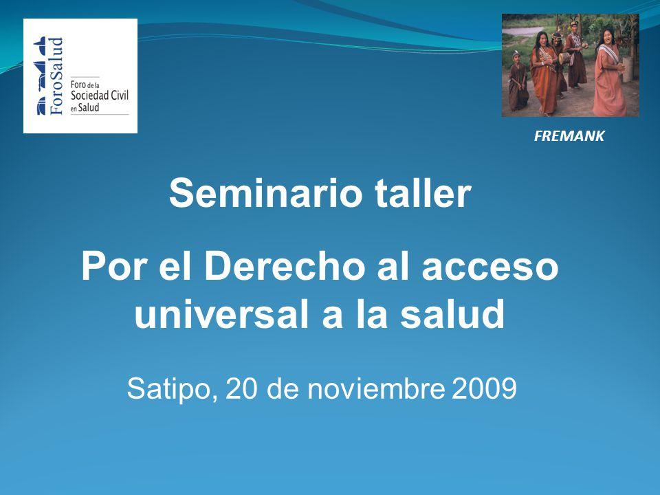 Seminario taller Por el Derecho al acceso universal a la salud Satipo, 20 de noviembre 2009 FREMANK