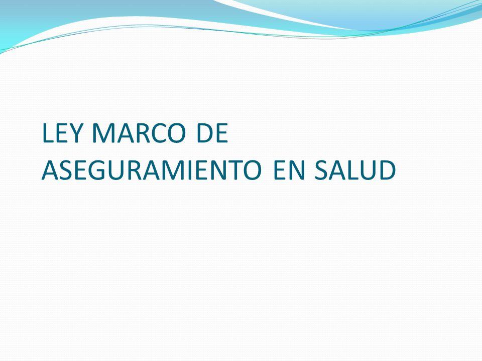 LEY MARCO DE ASEGURAMIENTO EN SALUD
