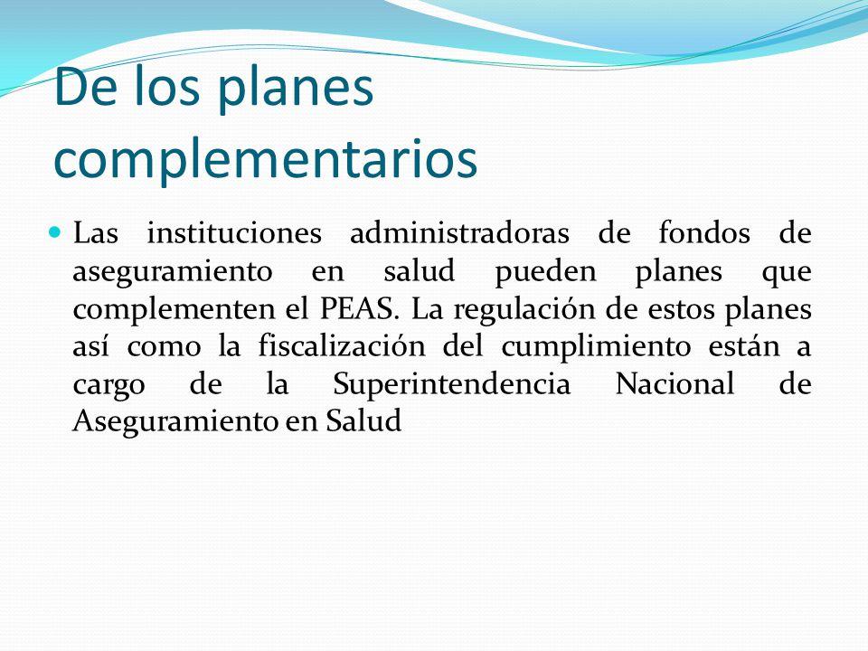 De los planes complementarios Las instituciones administradoras de fondos de aseguramiento en salud pueden planes que complementen el PEAS.