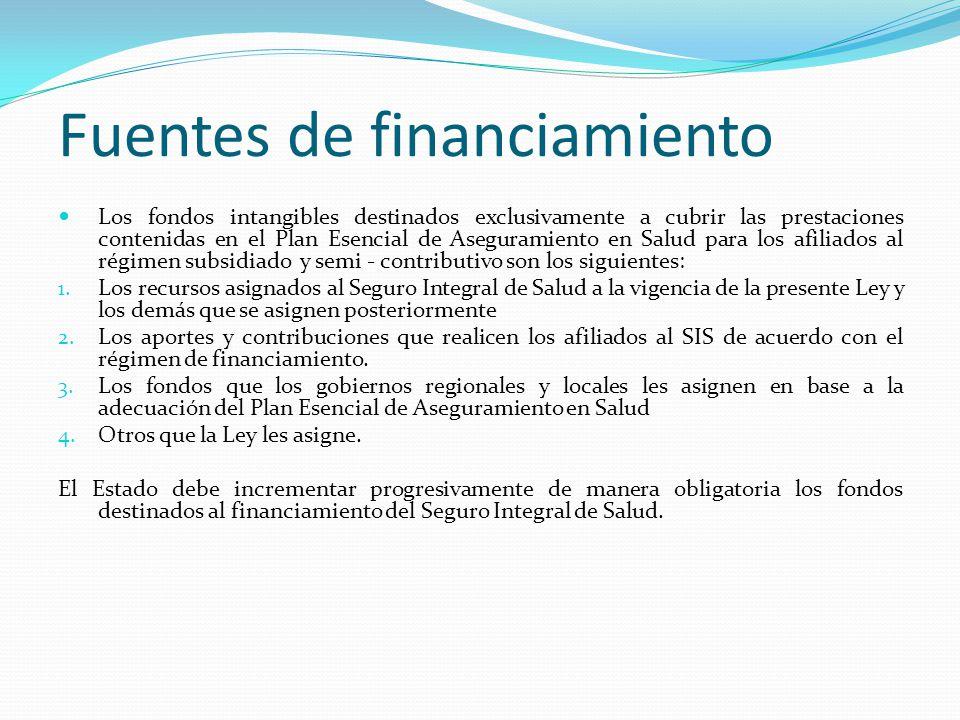 Fuentes de financiamiento Los fondos intangibles destinados exclusivamente a cubrir las prestaciones contenidas en el Plan Esencial de Aseguramiento en Salud para los afiliados al régimen subsidiado y semi - contributivo son los siguientes: 1.