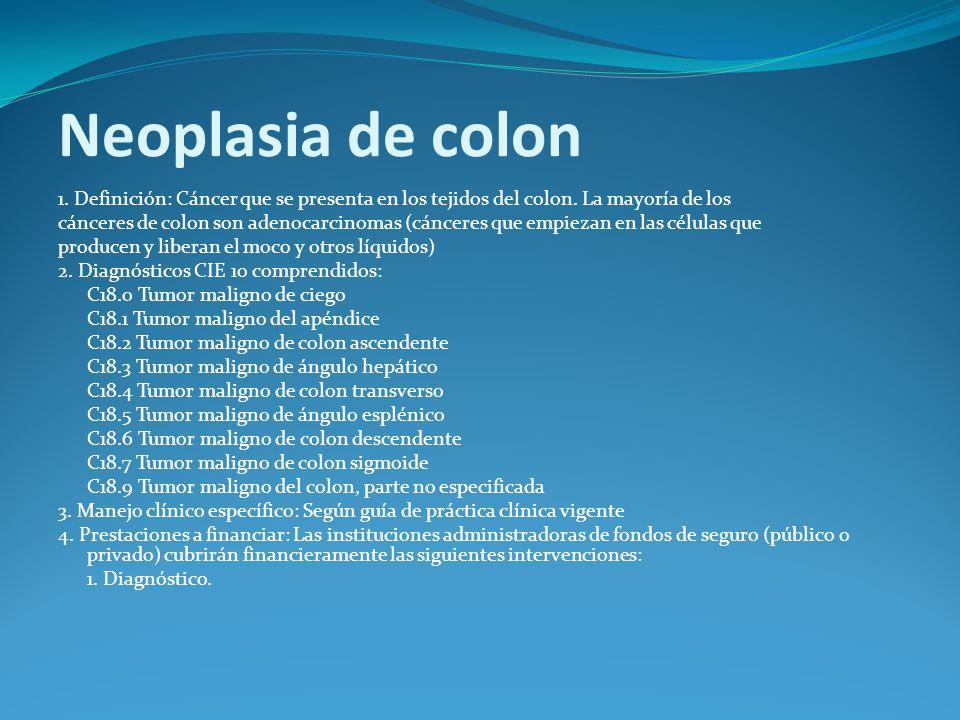 Neoplasia de colon 1.Definición: Cáncer que se presenta en los tejidos del colon.