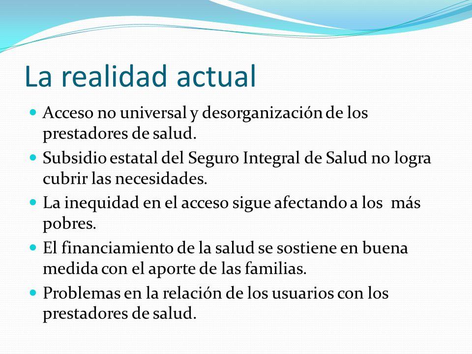 La realidad actual Acceso no universal y desorganización de los prestadores de salud.