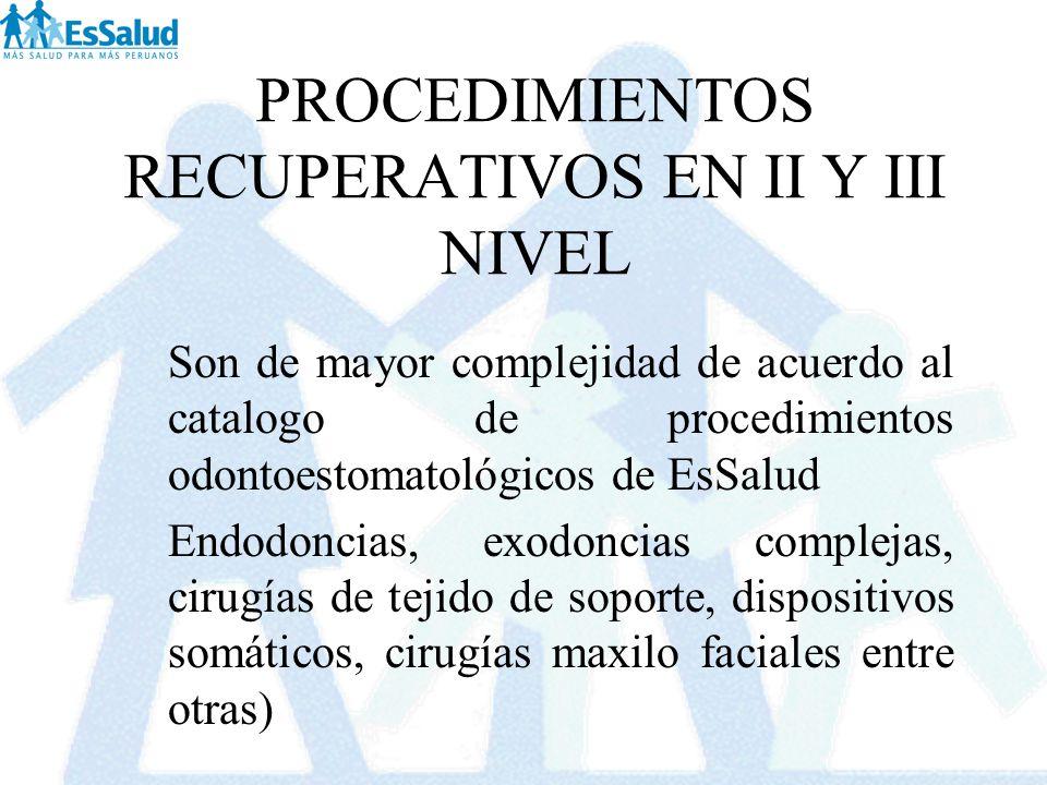 PROCEDIMIENTOS RECUPERATIVOS EN II Y III NIVEL Son de mayor complejidad de acuerdo al catalogo de procedimientos odontoestomatológicos de EsSalud Endo