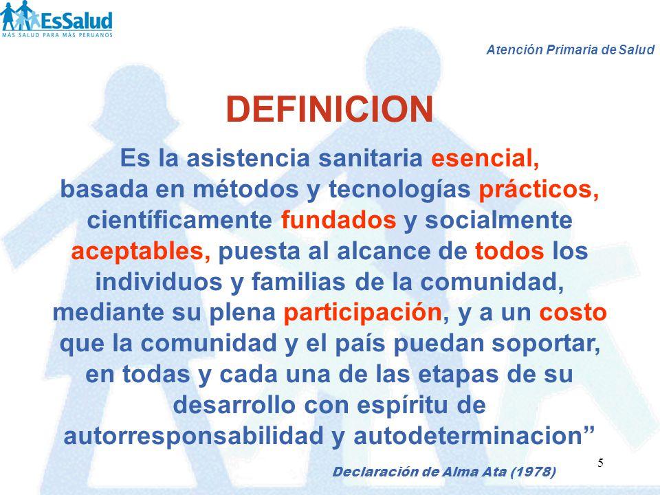5 DEFINICION Es la asistencia sanitaria esencial, basada en métodos y tecnologías prácticos, científicamente fundados y socialmente aceptables, puesta