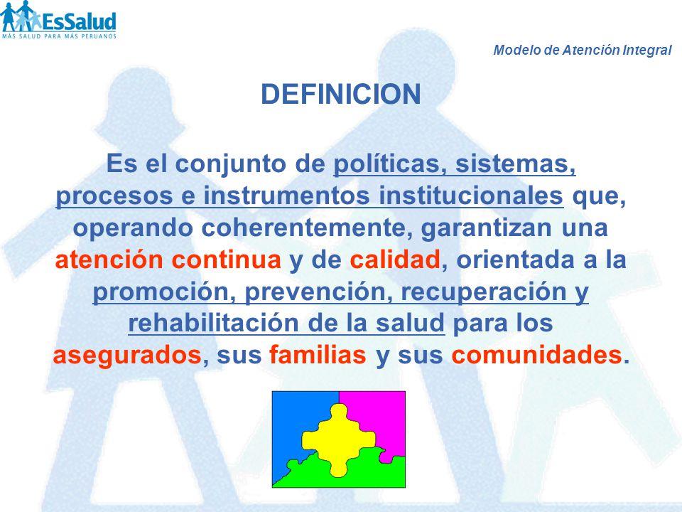Modelo de Atención Integral DEFINICION Es el conjunto de políticas, sistemas, procesos e instrumentos institucionales que, operando coherentemente, ga