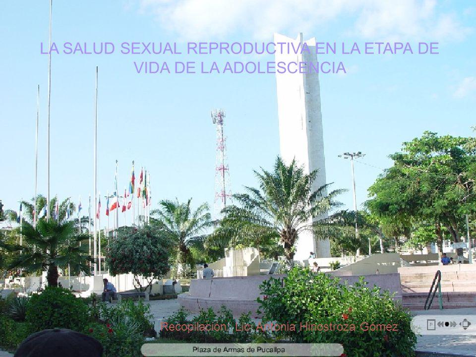 LA SALUD SEXUAL REPRODUCTIVA EN LA ETAPA DE VIDA DE LA ADOLESCENCIA Recopilación: Lic. Antonia Hinostroza Gómez