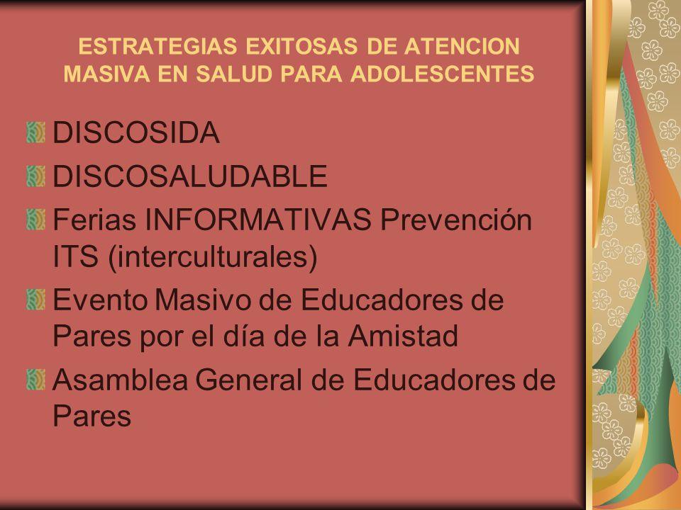 ESTRATEGIAS EXITOSAS DE ATENCION MASIVA EN SALUD PARA ADOLESCENTES DISCOSIDA DISCOSALUDABLE Ferias INFORMATIVAS Prevención ITS (interculturales) Event