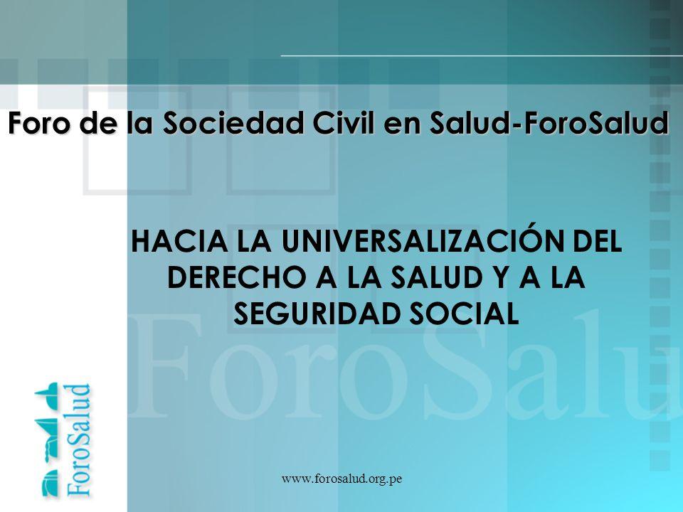 www.forosalud.org.pe Foro de la Sociedad Civil en Salud-ForoSalud HACIA LA UNIVERSALIZACIÓN DEL DERECHO A LA SALUD Y A LA SEGURIDAD SOCIAL