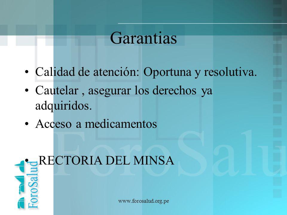 www.forosalud.org.pe Garantias Calidad de atención: Oportuna y resolutiva. Cautelar, asegurar los derechos ya adquiridos. Acceso a medicamentos RECTOR