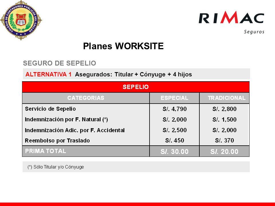 SEGURO DE SEPELIO ALTERNATIVA 1 Asegurados: Titular + Cónyuge + 4 hijos (*) Sólo Titular y/o Cónyuge Planes WORKSITE