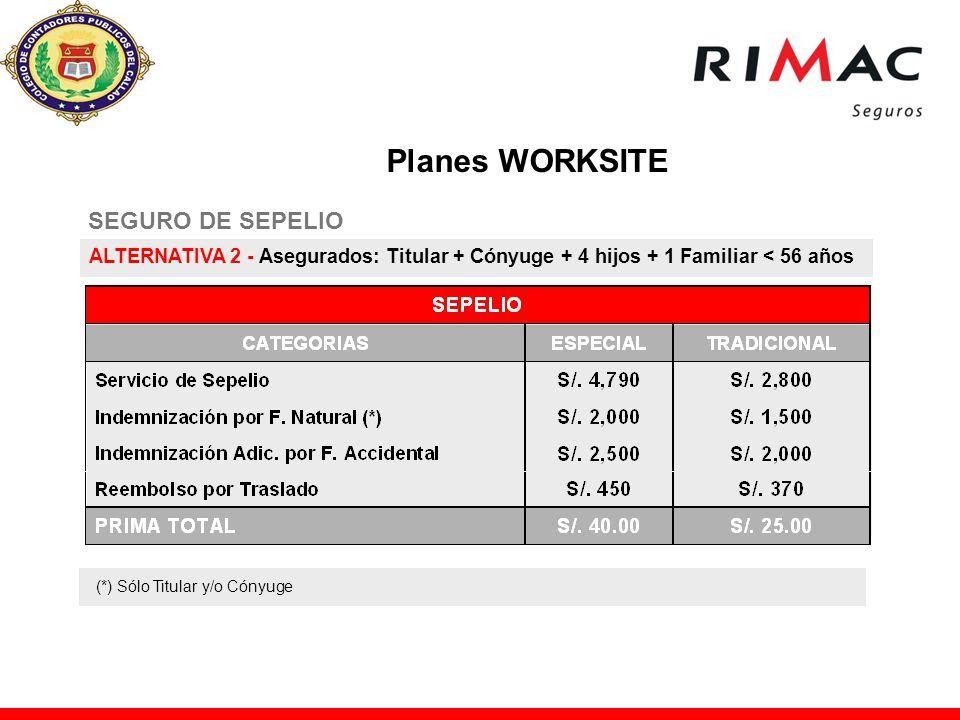 SEGURO DE SEPELIO ALTERNATIVA 2 - Asegurados: Titular + Cónyuge + 4 hijos + 1 Familiar < 56 años (*) Sólo Titular y/o Cónyuge Planes WORKSITE