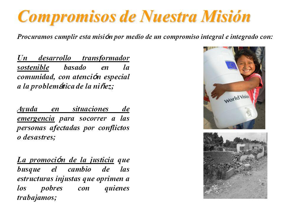 Nuestra Misión VISI Ó N MUNDIAL es una confraternidad internacional de cristianos cuya misi ó n es: trabajando con los pobres y oprimidos para promove