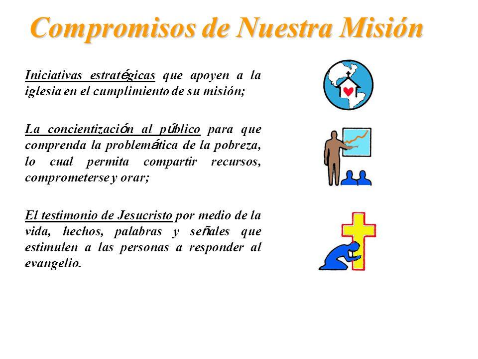 Compromisos de Nuestra Misión Un desarrollo transformador sostenible basado en la comunidad, con atenci ó n especial a la problem á tica de la ni ñ ez