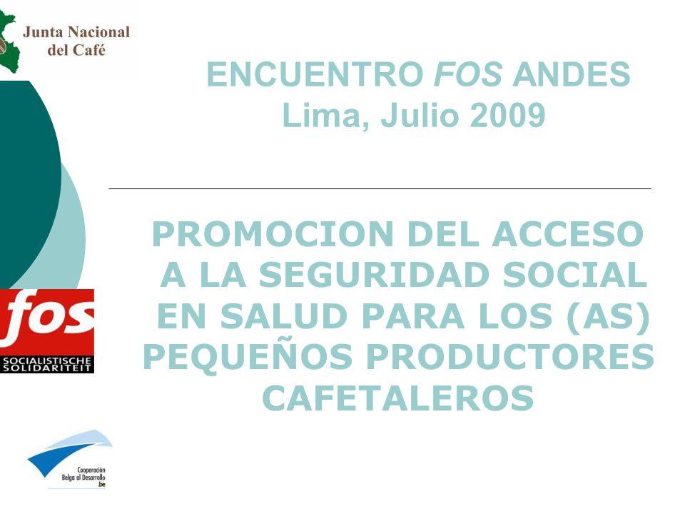 ENCUENTRO FOS ANDES Lima, Julio 2009 PROMOCION DEL ACCESO A LA SEGURIDAD SOCIAL EN SALUD PARA LOS (AS) PEQUEÑOS PRODUCTORES CAFETALEROS