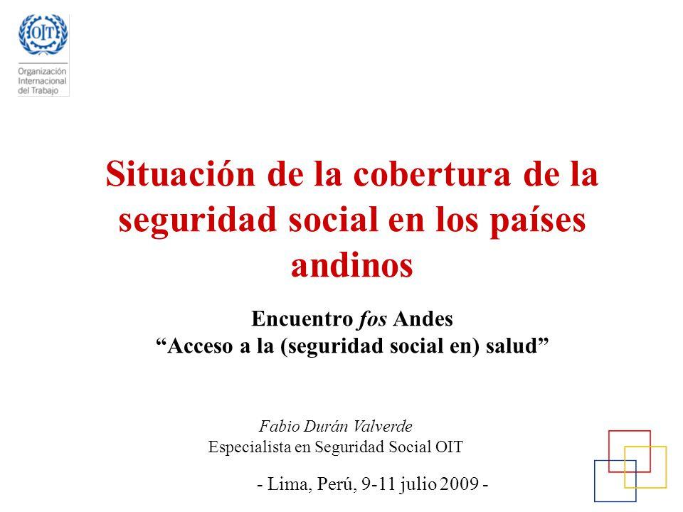 Situación de la cobertura de la seguridad social en los países andinos Encuentro fos Andes Acceso a la (seguridad social en) salud Fabio Durán Valverd