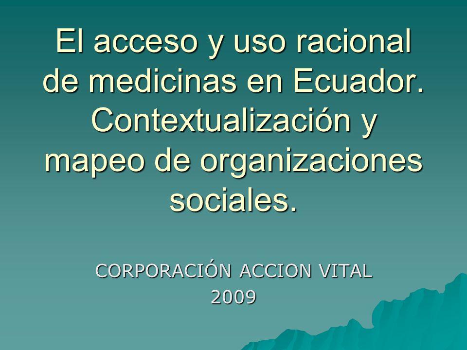 El acceso y uso racional de medicinas en Ecuador. Contextualización y mapeo de organizaciones sociales. CORPORACIÓN ACCION VITAL 2009
