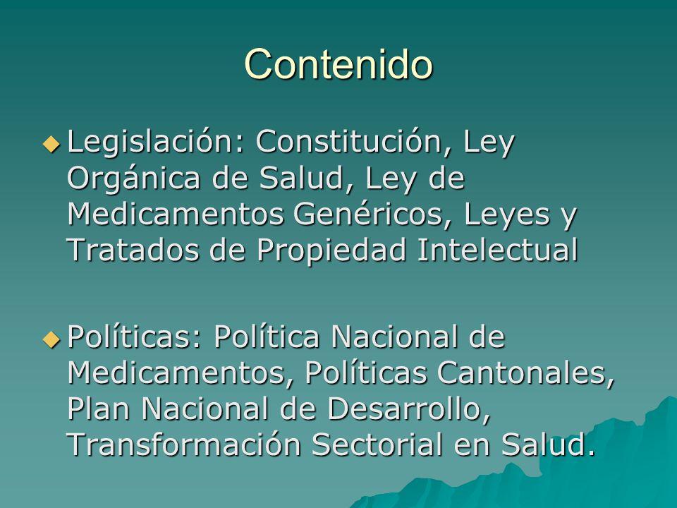 Contenido Legislación: Constitución, Ley Orgánica de Salud, Ley de Medicamentos Genéricos, Leyes y Tratados de Propiedad Intelectual Legislación: Cons