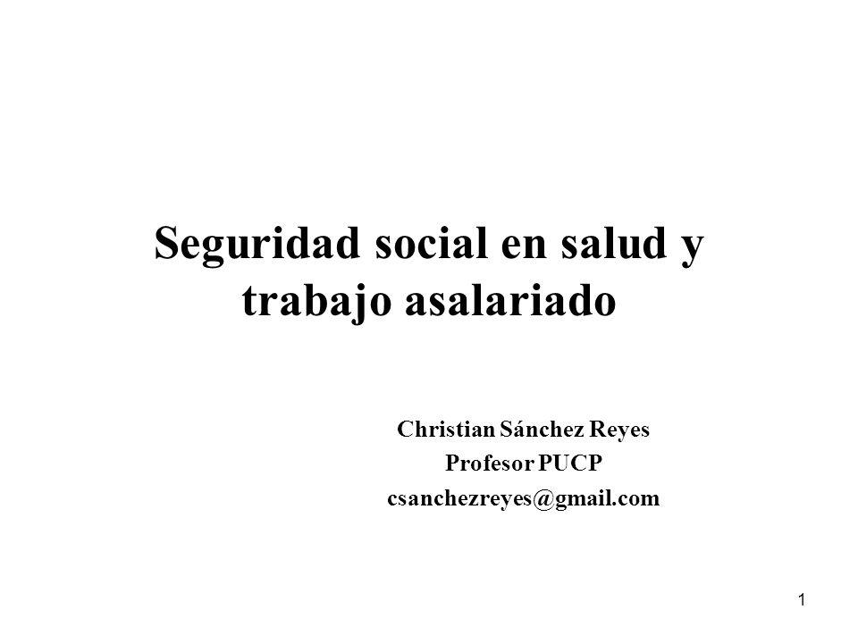1 Seguridad social en salud y trabajo asalariado Christian Sánchez Reyes Profesor PUCP csanchezreyes@gmail.com