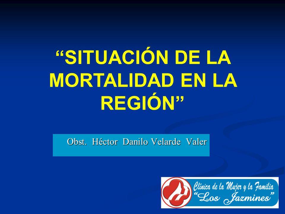 Obst. Héctor Danilo Velarde Valer SITUACIÓN DE LA MORTALIDAD EN LA REGIÓN