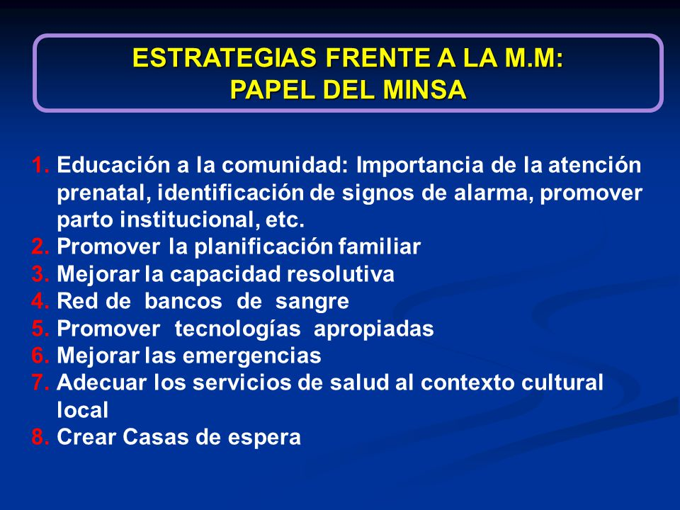 1.Educación a la comunidad: Importancia de la atención prenatal, identificación de signos de alarma, promover parto institucional, etc. 2.Promover la