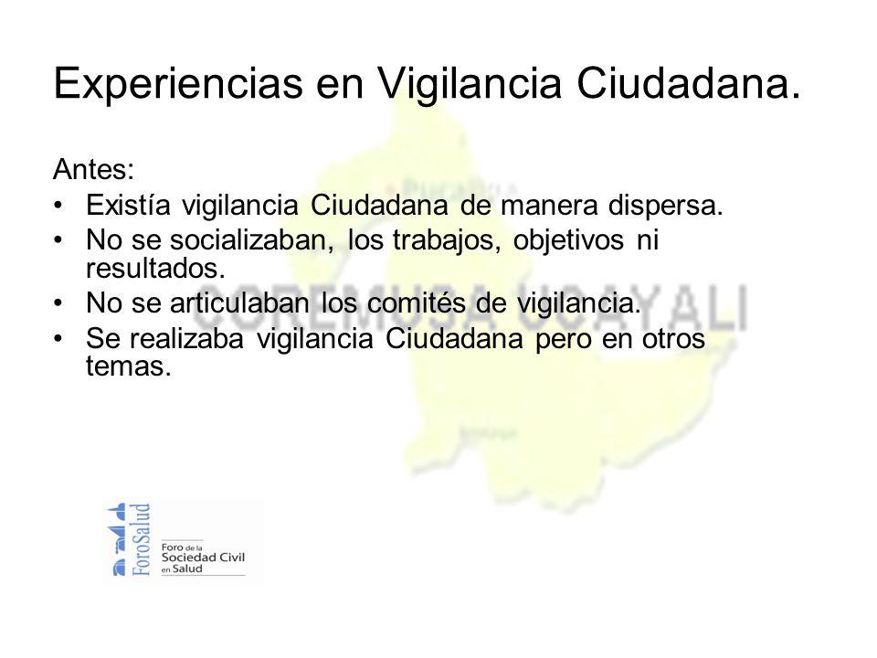 Experiencias en Vigilancia Ciudadana. Antes: Existía vigilancia Ciudadana de manera dispersa.