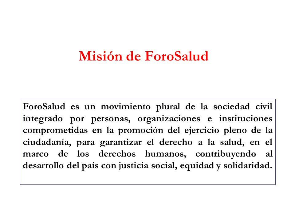 Misión de ForoSalud ForoSalud es un movimiento plural de la sociedad civil integrado por personas, organizaciones e instituciones comprometidas en la