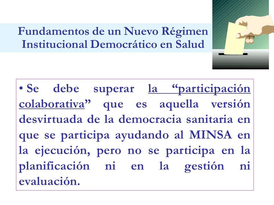 Se debe superar la participación colaborativa que es aquella versión desvirtuada de la democracia sanitaria en que se participa ayudando al MINSA en l