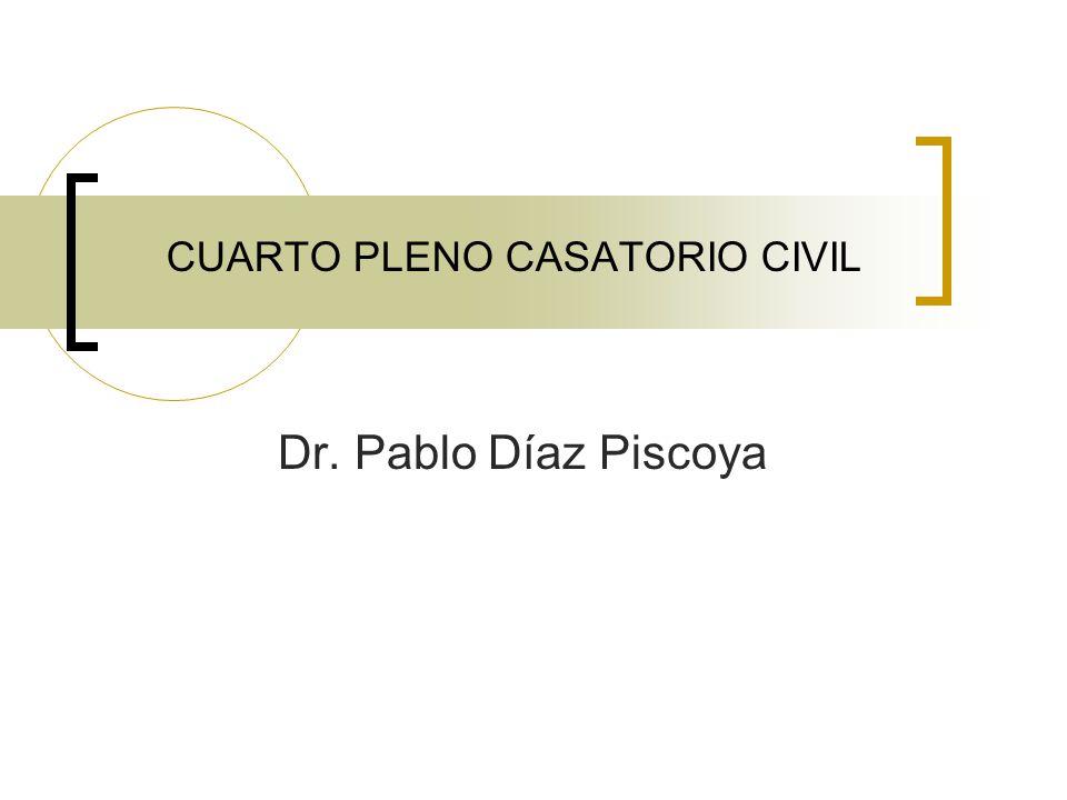 CUARTO PLENO CASATORIO CIVIL Dr. Pablo Díaz Piscoya