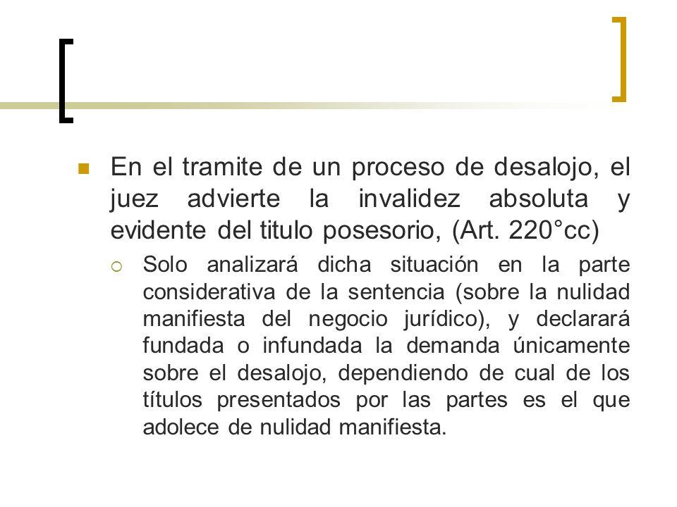 En el tramite de un proceso de desalojo, el juez advierte la invalidez absoluta y evidente del titulo posesorio, (Art.