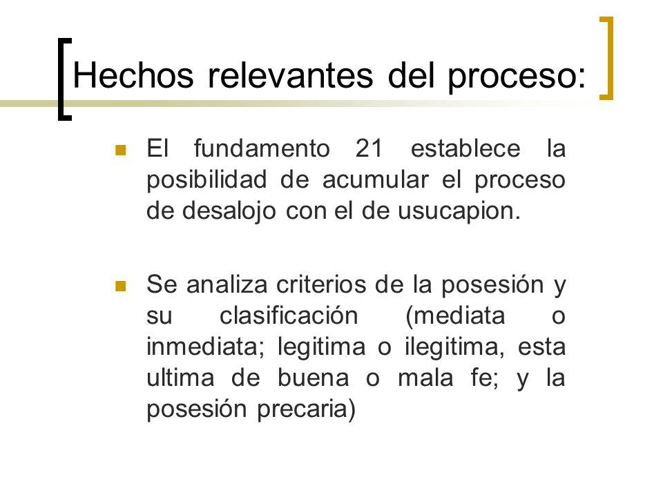 Hechos relevantes del proceso: El fundamento 21 establece la posibilidad de acumular el proceso de desalojo con el de usucapion.